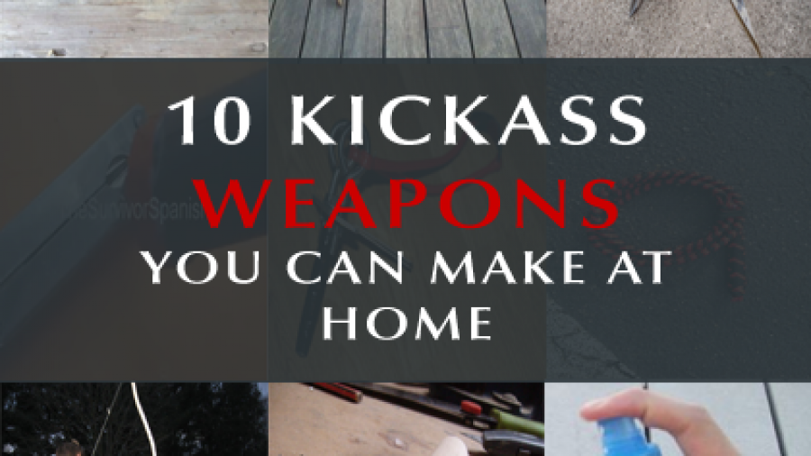 10 Kickass Weapons You Can Make At Home