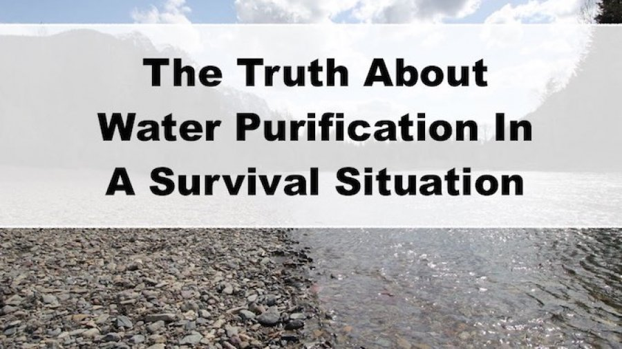 The Truth About Water Purification In a Survival Situation