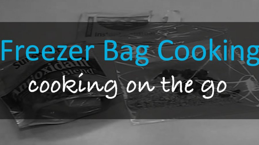 Freezer Bag Cooking – Cooking On The Go