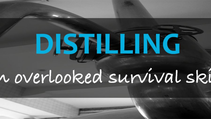 Distilling – An Overlooked Survival Skill