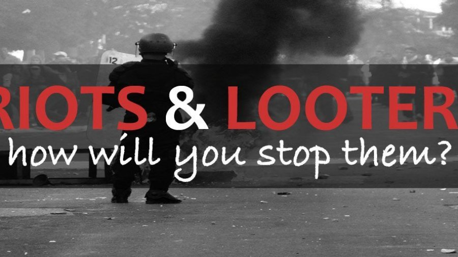 There Are Riots and Looting: How To Make The Mobs Pass You By